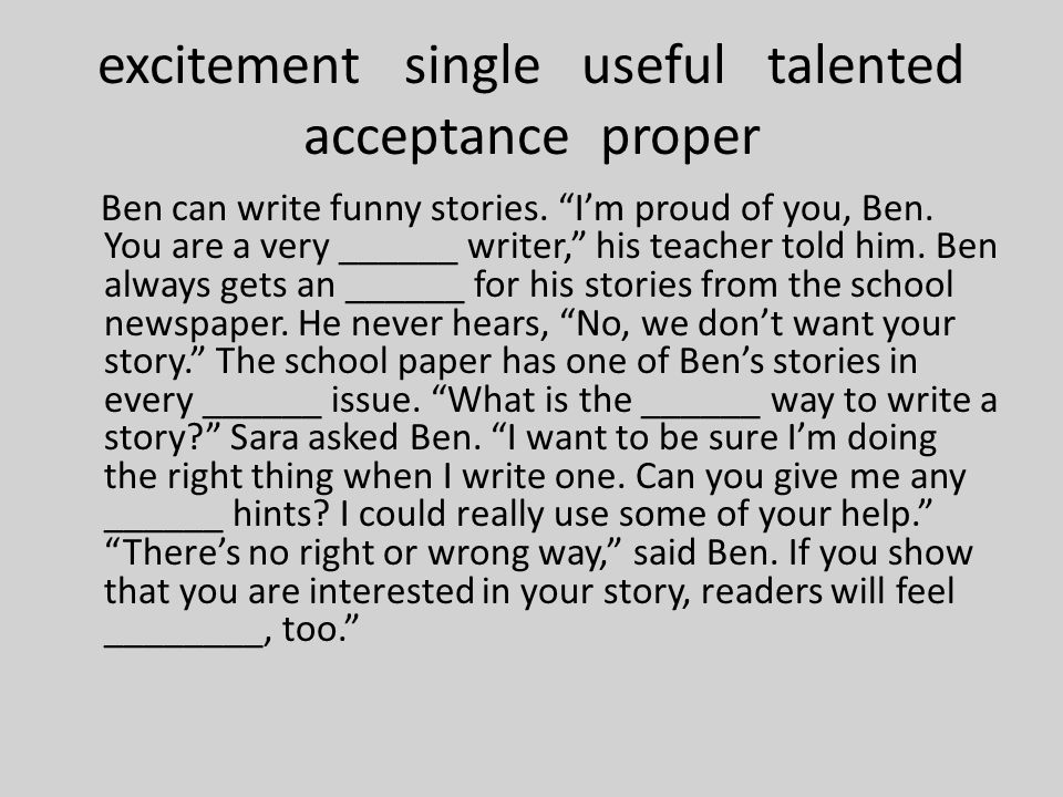 excitement single useful talented acceptance proper Ben can write funny stories.