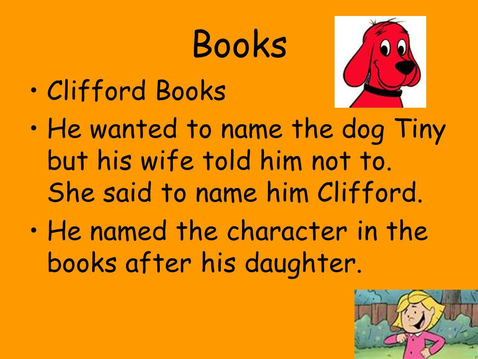 Web Pages Clifford at PBS kids Clifford at Scholastic Video interview with Norman Bridwell