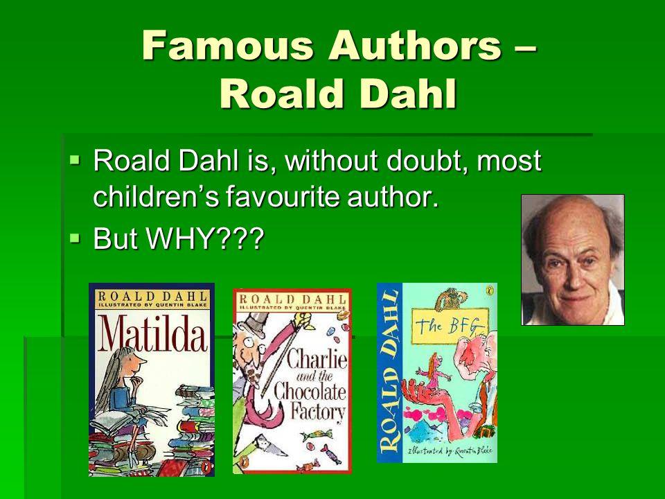 Famous Authors – Roald Dahl  Roald Dahl is, without doubt, most children's favourite author.