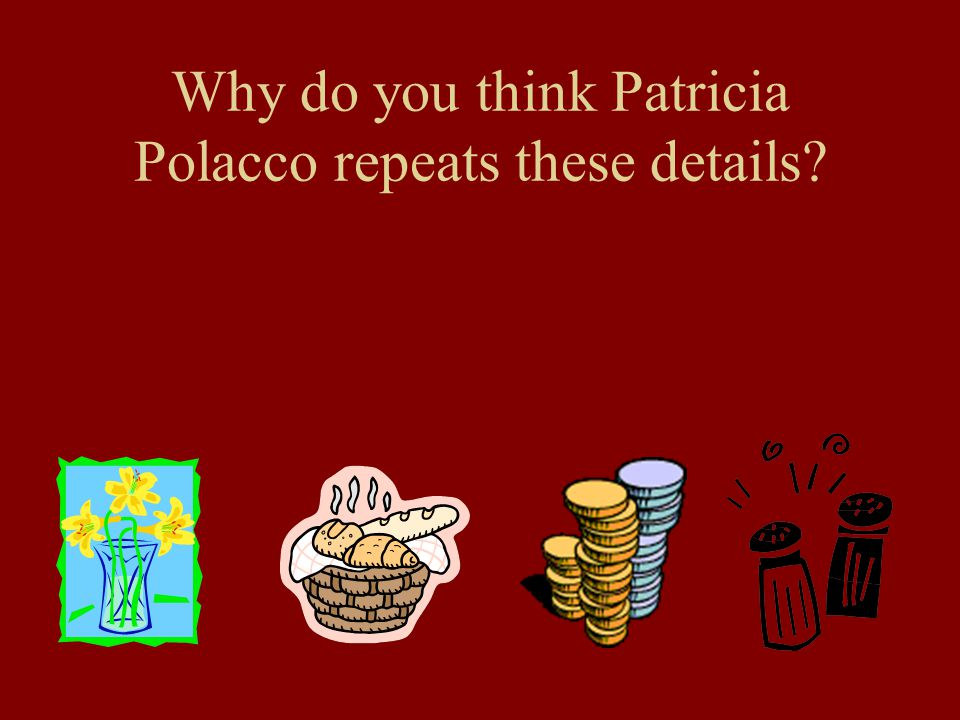 Why do you think Patricia Polacco repeats these details?