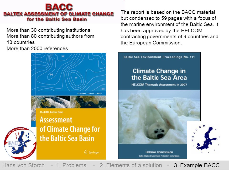 More than 30 contributing institutions More than 80 contributing authors from 13 countries More than 2000 references The report is based on the BACC material but condensed to 59 pages with a focus of the marine environment of the Baltic Sea.