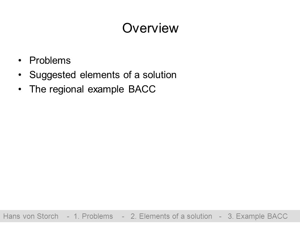 Overview Problems Suggested elements of a solution The regional example BACC Hans von Storch - 1.