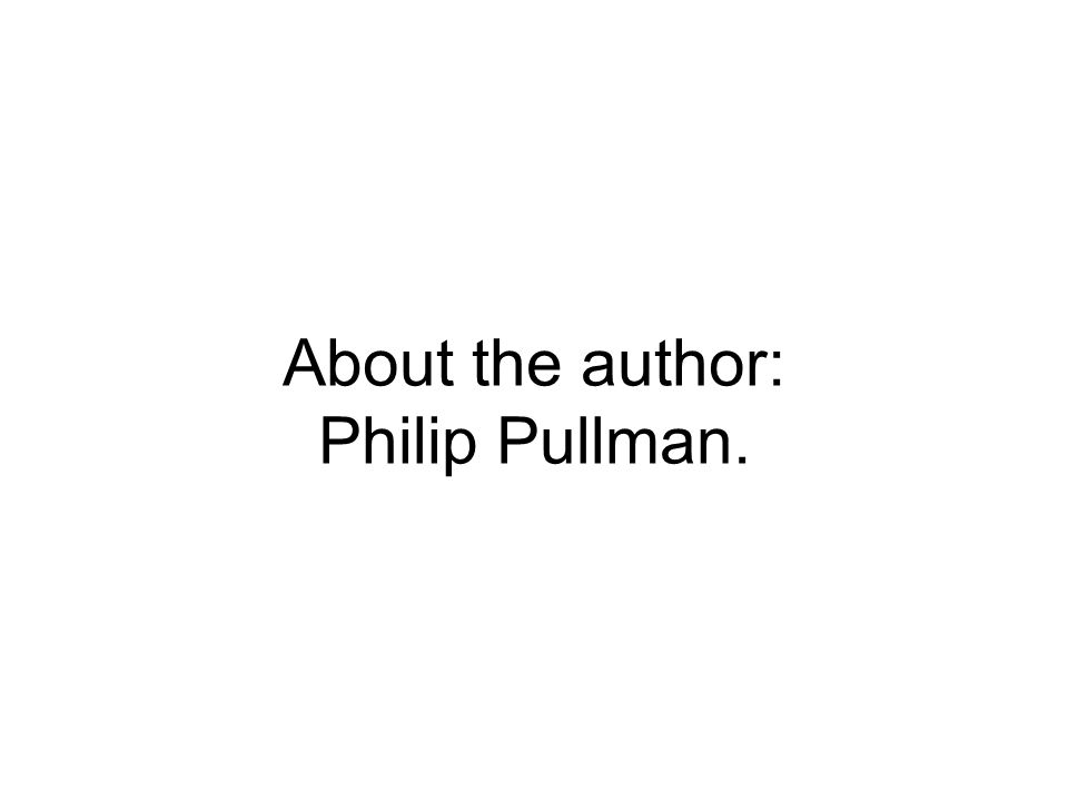 About the author: Philip Pullman.