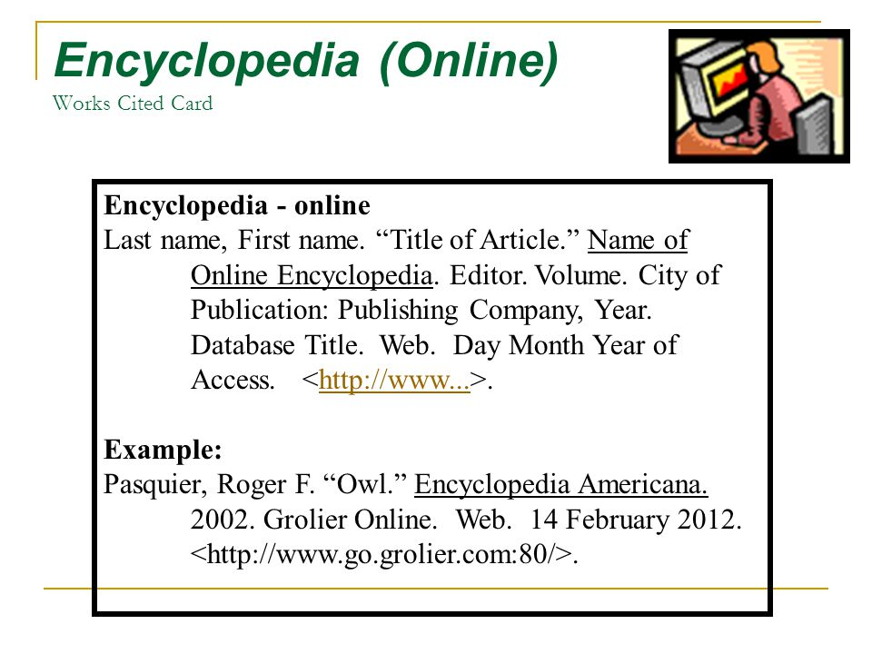 Encyclopedia (Online) Works Cited Card Encyclopedia - online Last name, First name.