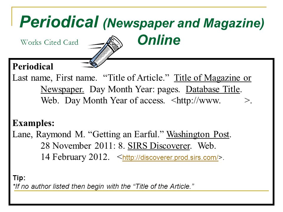 Periodical (Newspaper and Magazine) Works Cited Card Online Periodical Last name, First name.