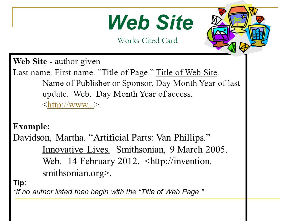 Web Site Works Cited Card Web Site - author given Last name, First name.