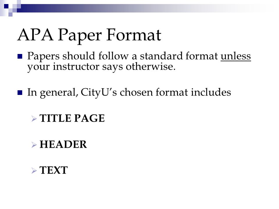 APA Paper Format Papers should follow a standard format unless your instructor says otherwise.