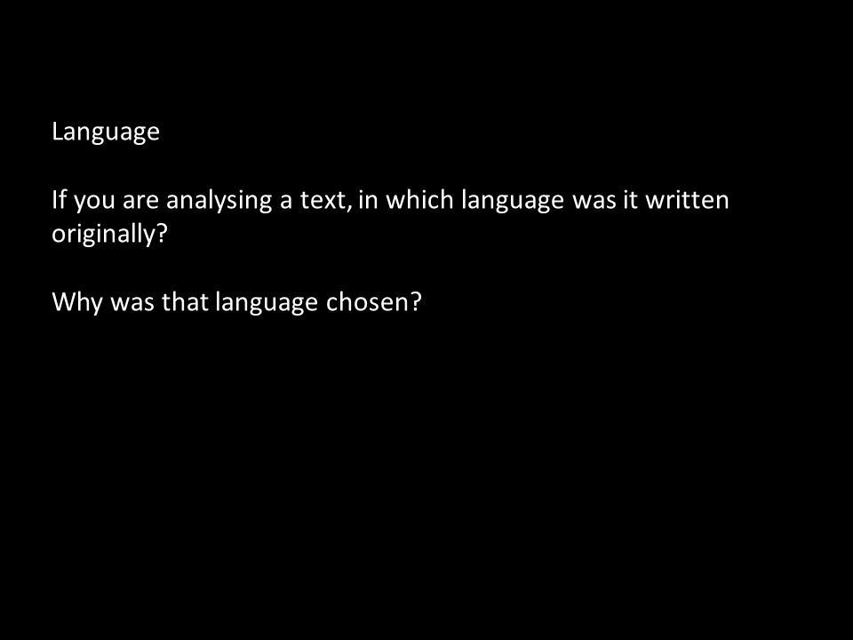Language If you are analysing a text, in which language was it written originally.