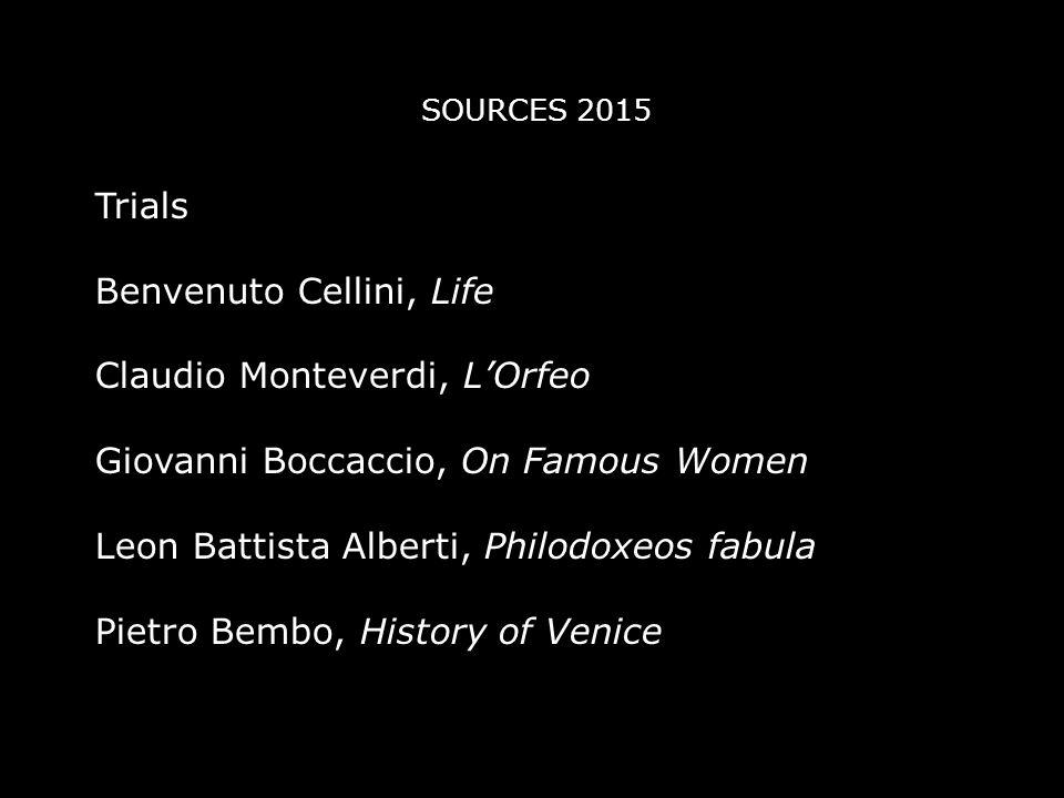 Trials Benvenuto Cellini, Life Claudio Monteverdi, L'Orfeo Giovanni Boccaccio, On Famous Women Leon Battista Alberti, Philodoxeos fabula Pietro Bembo, History of Venice SOURCES 2015
