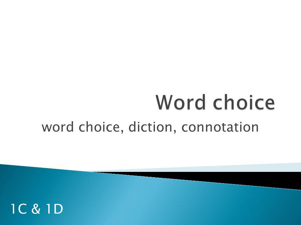 word choice, diction, connotation 1C & 1D