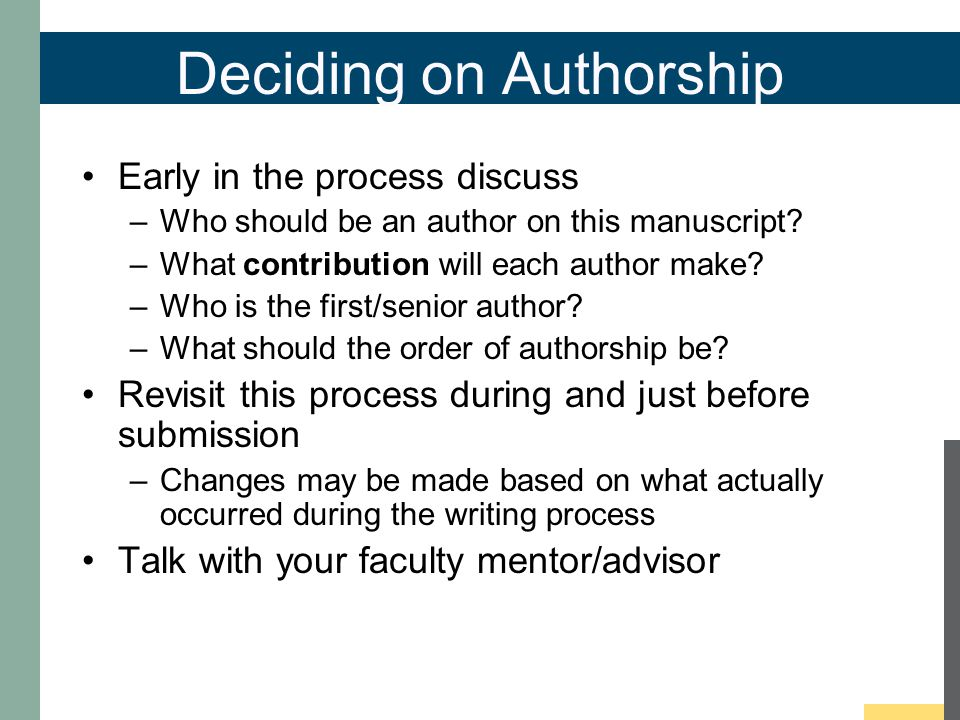 Deciding on Authorship Early in the process discuss –Who should be an author on this manuscript.