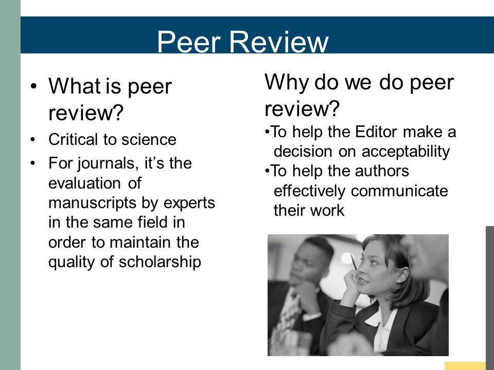 Peer Review What is peer review.