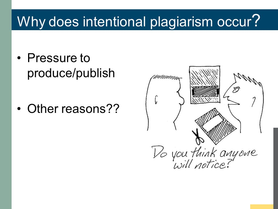 Why does intentional plagiarism occur Pressure to produce/publish Other reasons