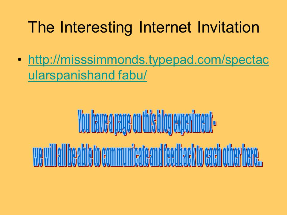 The Interesting Internet Invitation http://misssimmonds.typepad.com/spectac ularspanishand fabu/http://misssimmonds.typepad.com/spectac ularspanishand fabu/