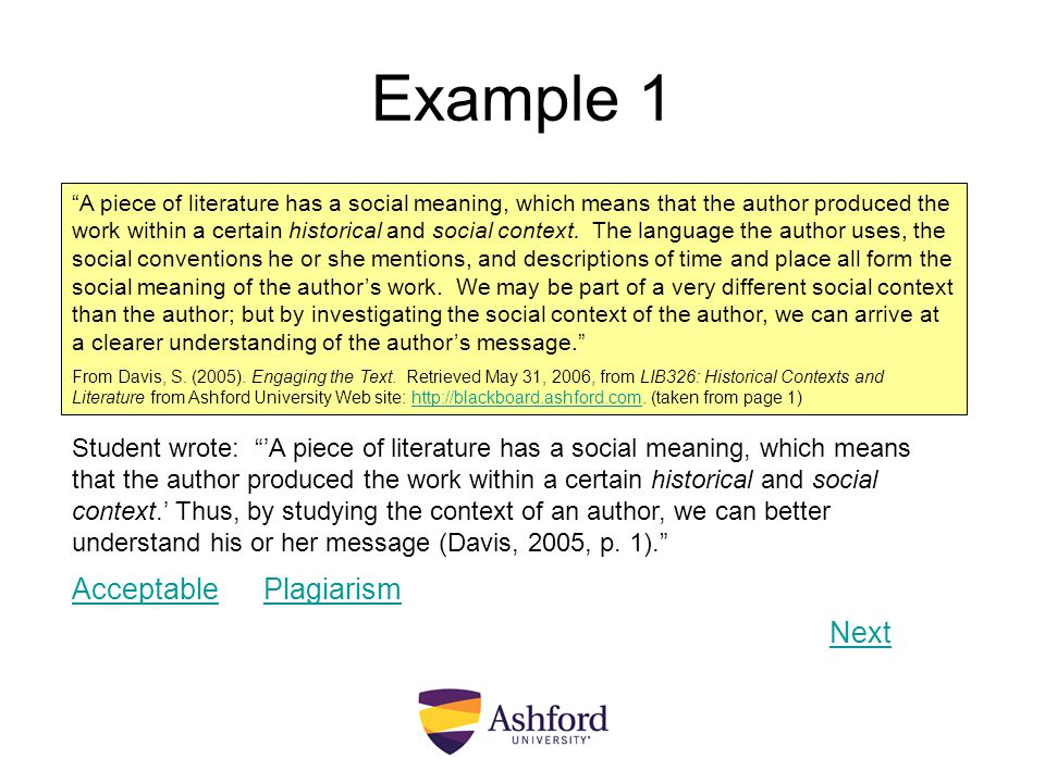 Example 2 While we might not actually know with certainty what the author meant to portray in a particular work, by understanding such factors as his or her social class, ethnicity, gender, belief systems, and historical milieu we can arrive at an educated and consistent understanding. From Davis, S.