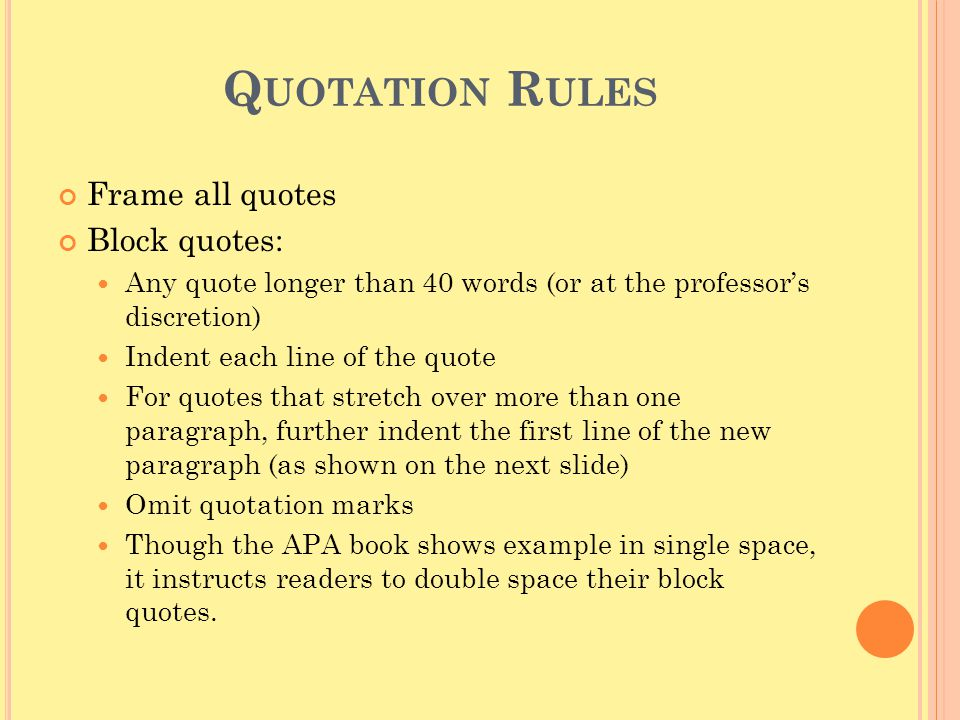 Q UOTATION R ULES Frame all quotes Block quotes: Any quote longer than 40 words (or at the professor's discretion) Indent each line of the quote For q