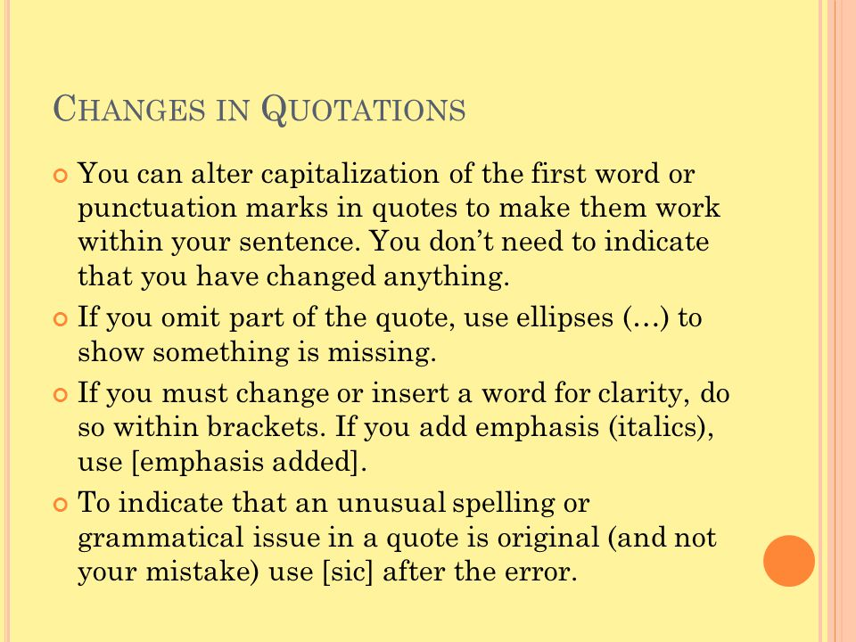 C HANGES IN Q UOTATIONS You can alter capitalization of the first word or punctuation marks in quotes to make them work within your sentence. You don'
