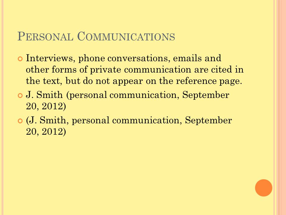 P ERSONAL C OMMUNICATIONS Interviews, phone conversations, emails and other forms of private communication are cited in the text, but do not appear on