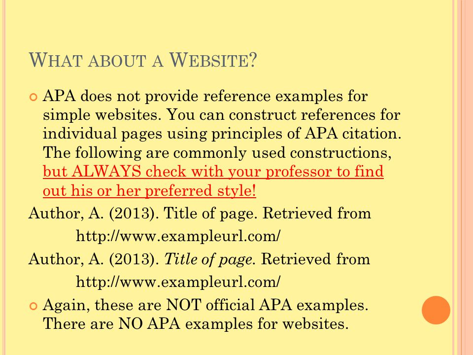 W HAT ABOUT A W EBSITE ? APA does not provide reference examples for simple websites. You can construct references for individual pages using principl