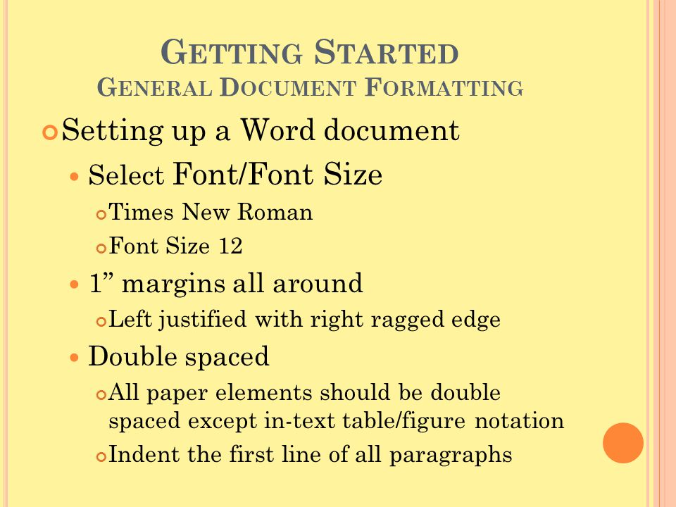 """G ETTING S TARTED G ENERAL D OCUMENT F ORMATTING Setting up a Word document Select Font/Font Size Times New Roman Font Size 12 1"""" margins all around L"""