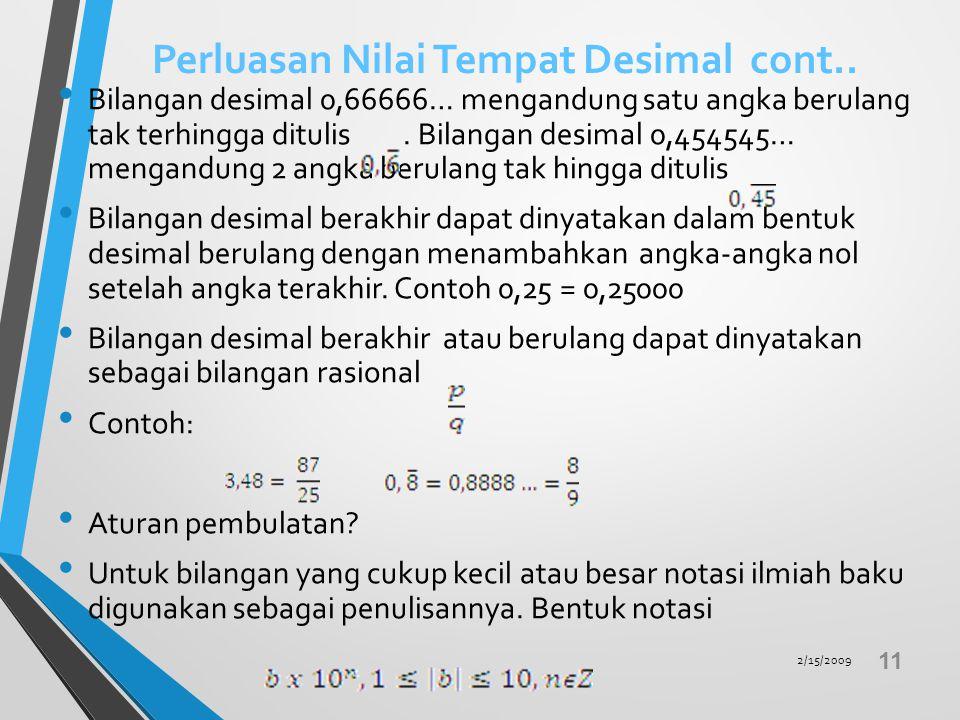 Perluasan Nilai Tempat Desimal cont.. Dalam sistem numerasi desimal yang diperluas, setiap bilangan rasional dapat dinyatakan dalam notasi desimal yan