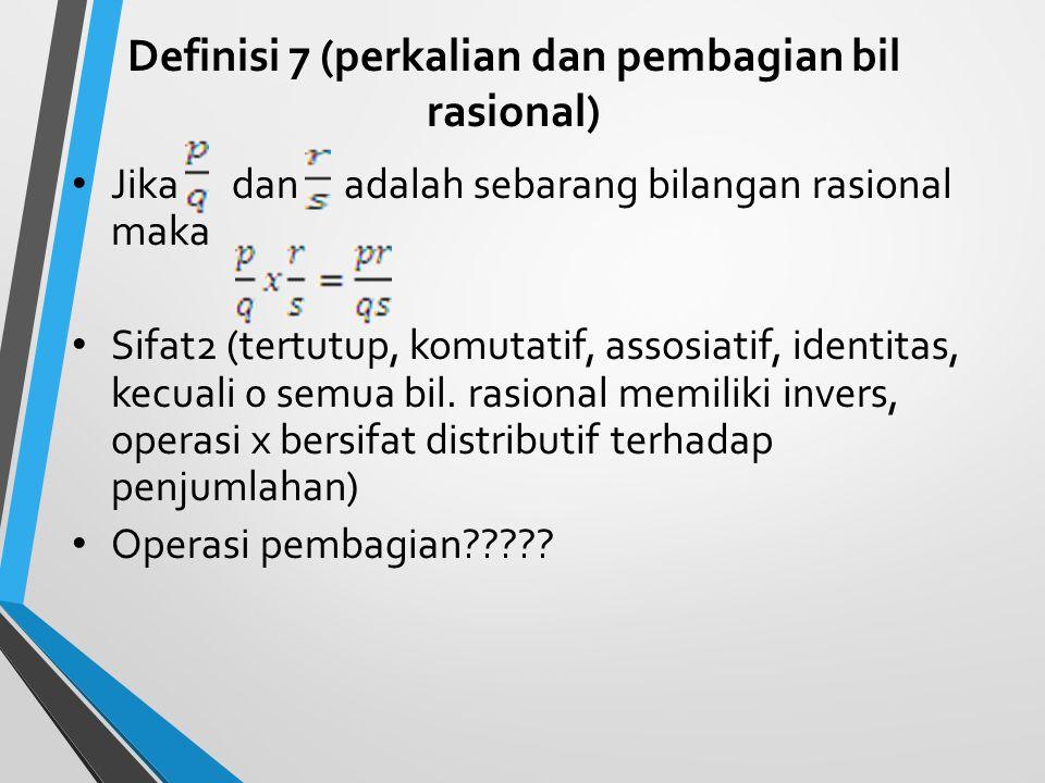 Definisi 5 (pecahan senilai) untuk semua bilangan bulat p, q dan r tidak sama dengan nol Definisi 6 (penjumlahan dan pengurangan bil rasional) Jika da