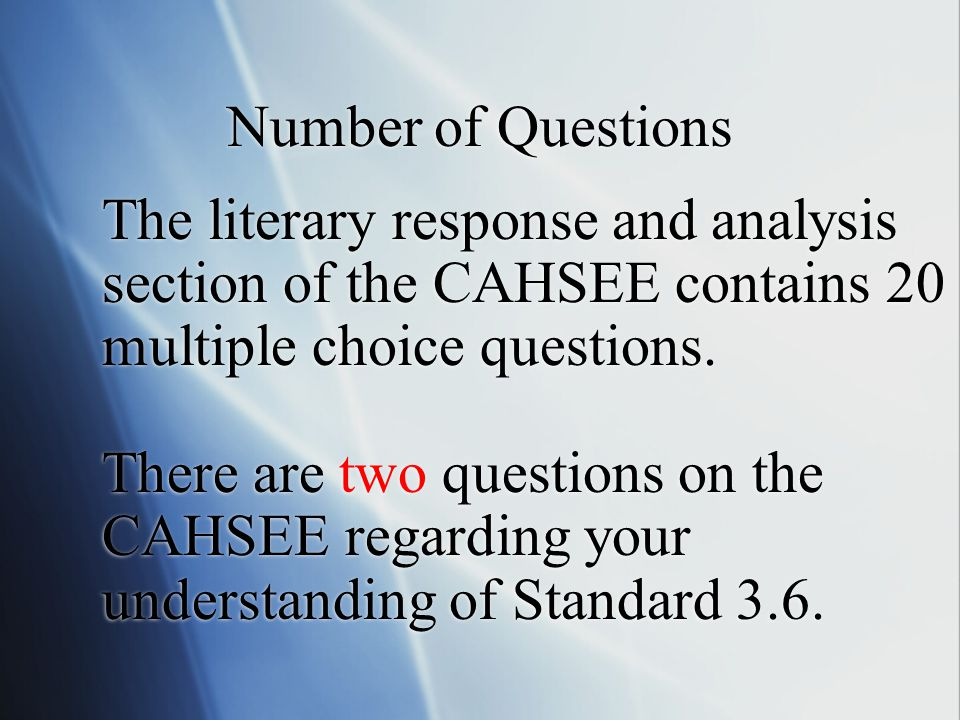 The literary response and analysis section of the CAHSEE contains 20 multiple choice questions. There are two questions on the CAHSEE regarding your u
