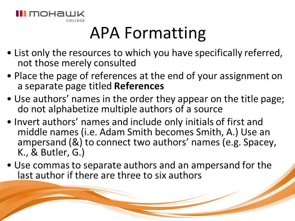 APA Formatting List only the resources to which you have specifically referred, not those merely consulted Place the page of references at the end of