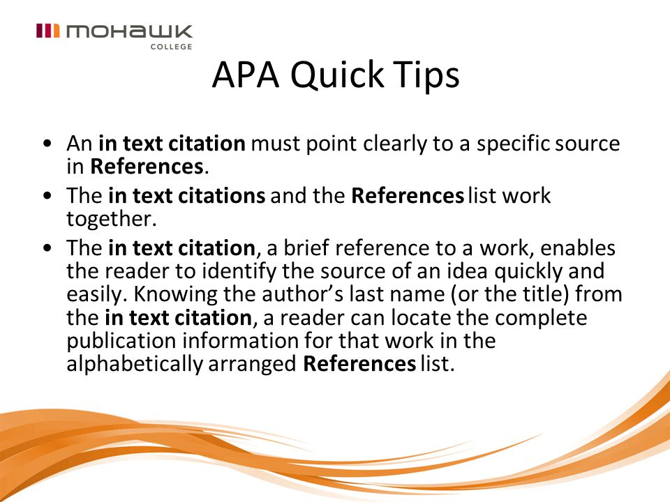 APA Quick Tips An in text citation must point clearly to a specific source in References. The in text citations and the References list work together.