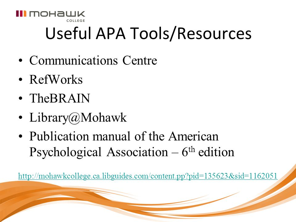 Useful APA Tools/Resources Communications Centre RefWorks TheBRAIN Library@Mohawk Publication manual of the American Psychological Association – 6 th