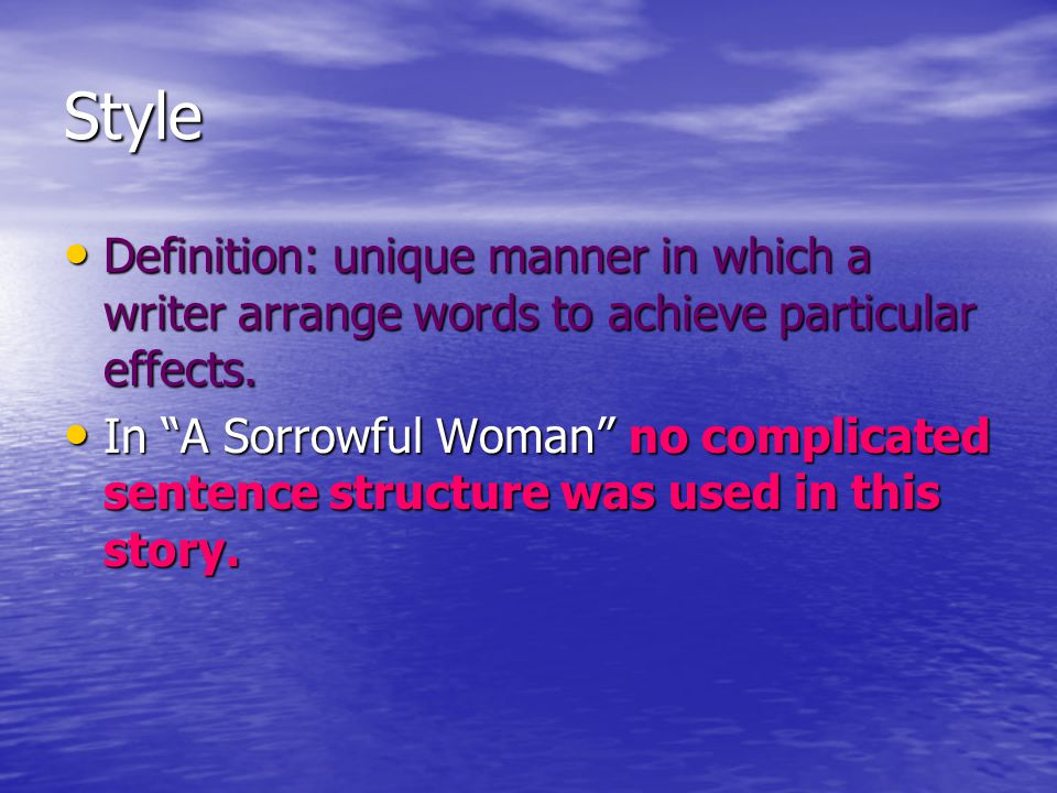 Style Definition: unique manner in which a writer arrange words to achieve particular effects. Definition: unique manner in which a writer arrange wor