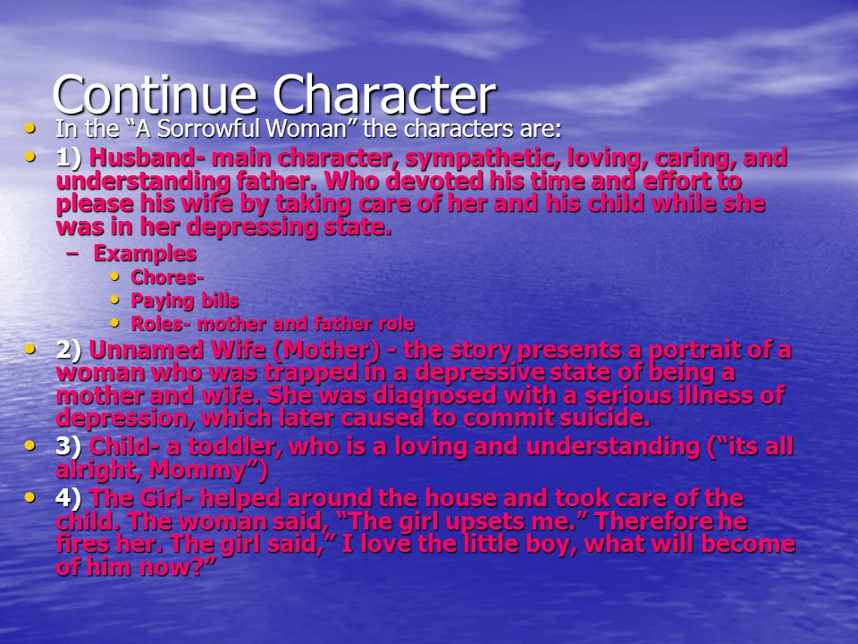"""Continue Character In the """"A Sorrowful Woman"""" the characters are: In the """"A Sorrowful Woman"""" the characters are: 1) Husband- main character, sympathet"""