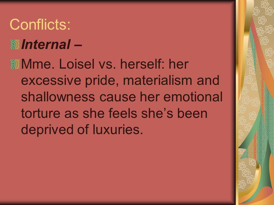 Conflict cont'd External – Mme.Loisel vs. M.