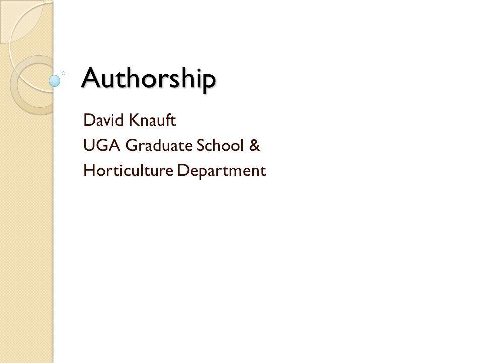 Authorship David Knauft UGA Graduate School & Horticulture Department