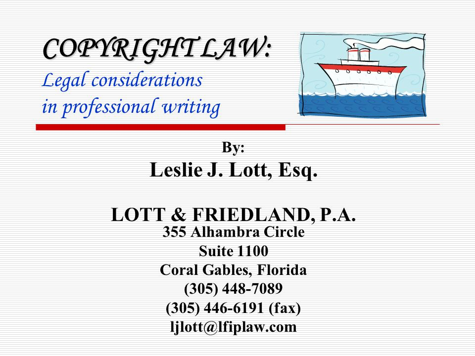 COPYRIGHT LAW: COPYRIGHT LAW: Legal considerations in professional writing By: Leslie J.