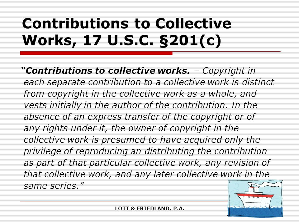 LOTT & FRIEDLAND, P.A. Contributions to Collective Works, 17 U.S.C.