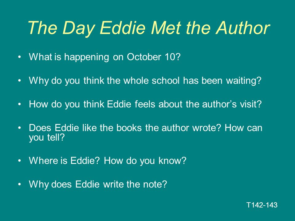 The Day Eddie Met the Author What is happening on October 10? Why do you think the whole school has been waiting? How do you think Eddie feels about t