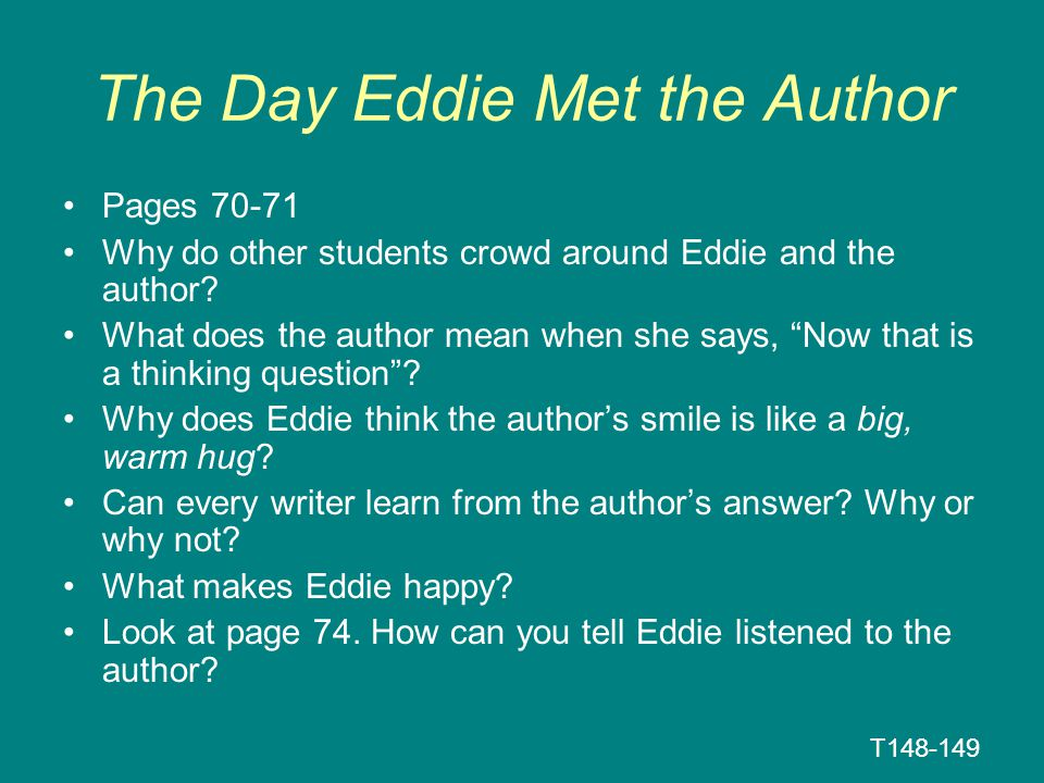 """The Day Eddie Met the Author Pages 70-71 Why do other students crowd around Eddie and the author? What does the author mean when she says, """"Now that i"""