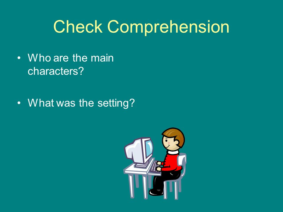 Check Comprehension Who are the main characters What was the setting