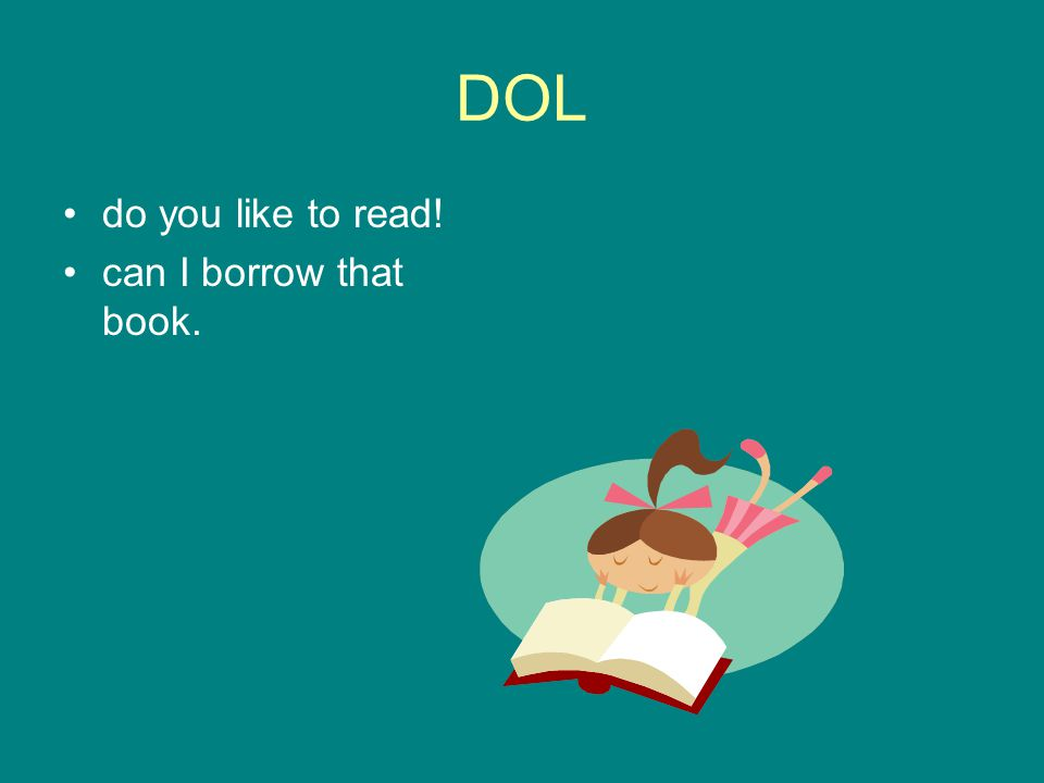 DOL do you like to read! can I borrow that book.