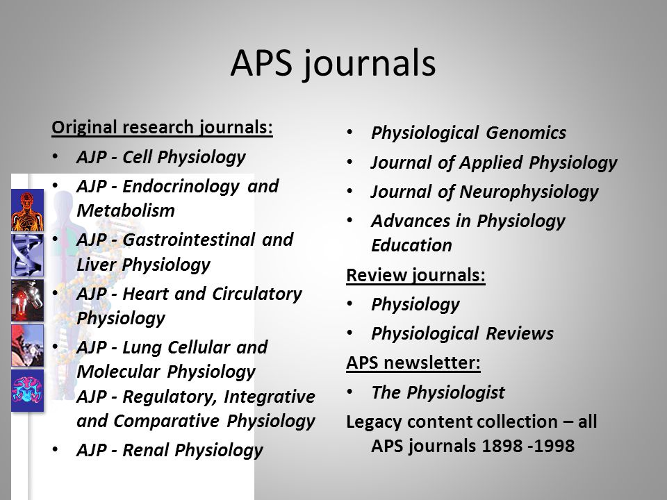 APS journals Original research journals: AJP - Cell Physiology AJP - Endocrinology and Metabolism AJP - Gastrointestinal and Liver Physiology AJP - He