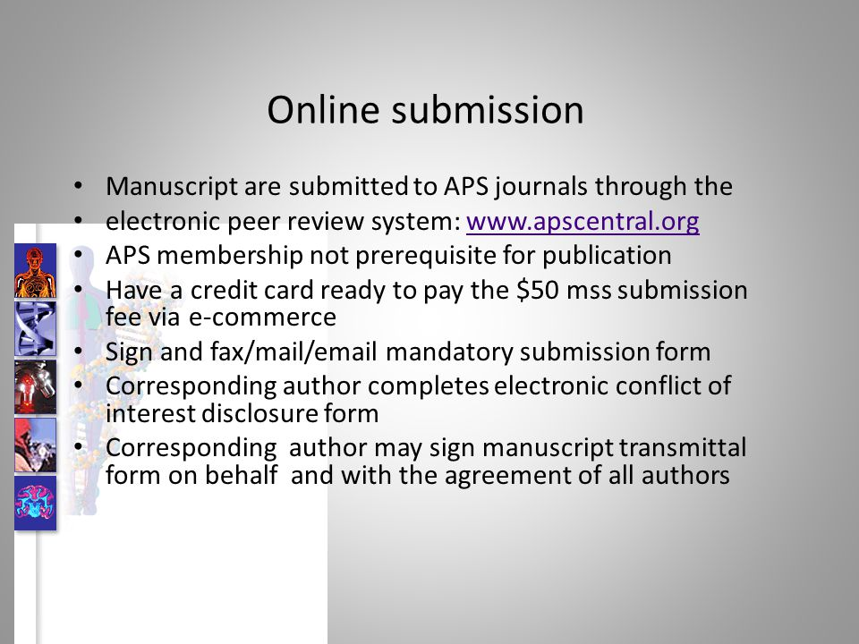 Online submission Manuscript are submitted to APS journals through the electronic peer review system: www.apscentral.orgwww.apscentral.org APS members