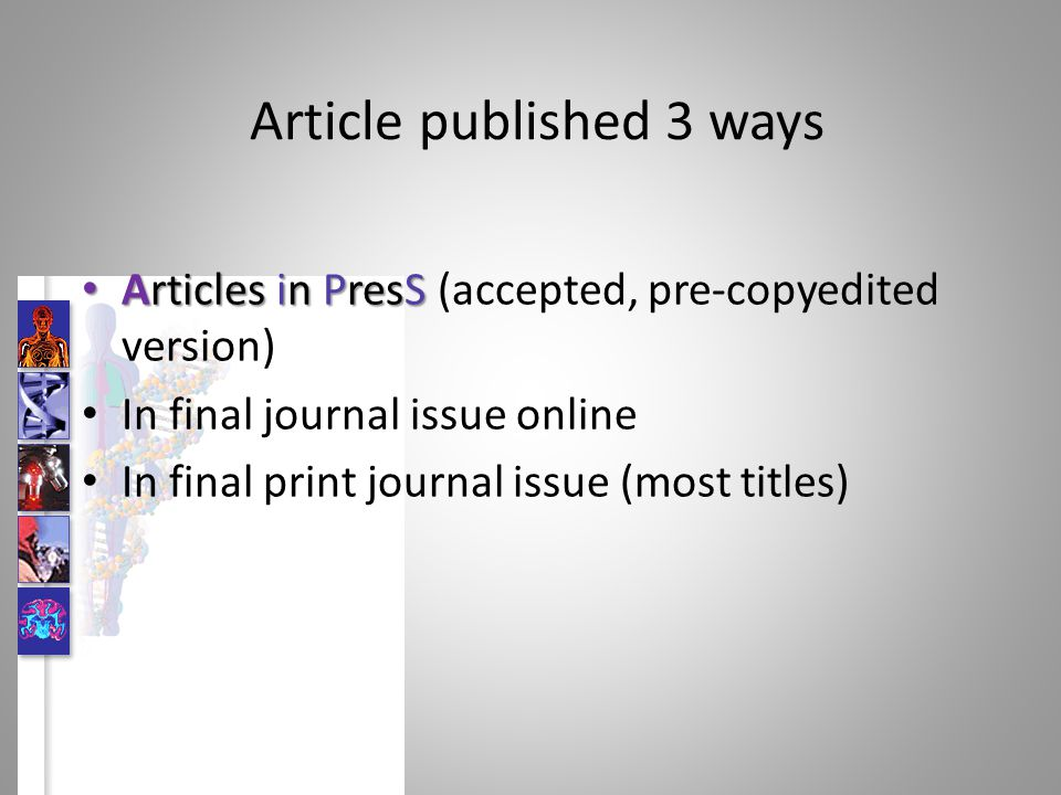 Article published 3 ways Articles in PresS Articles in PresS (accepted, pre-copyedited version) In final journal issue online In final print journal i