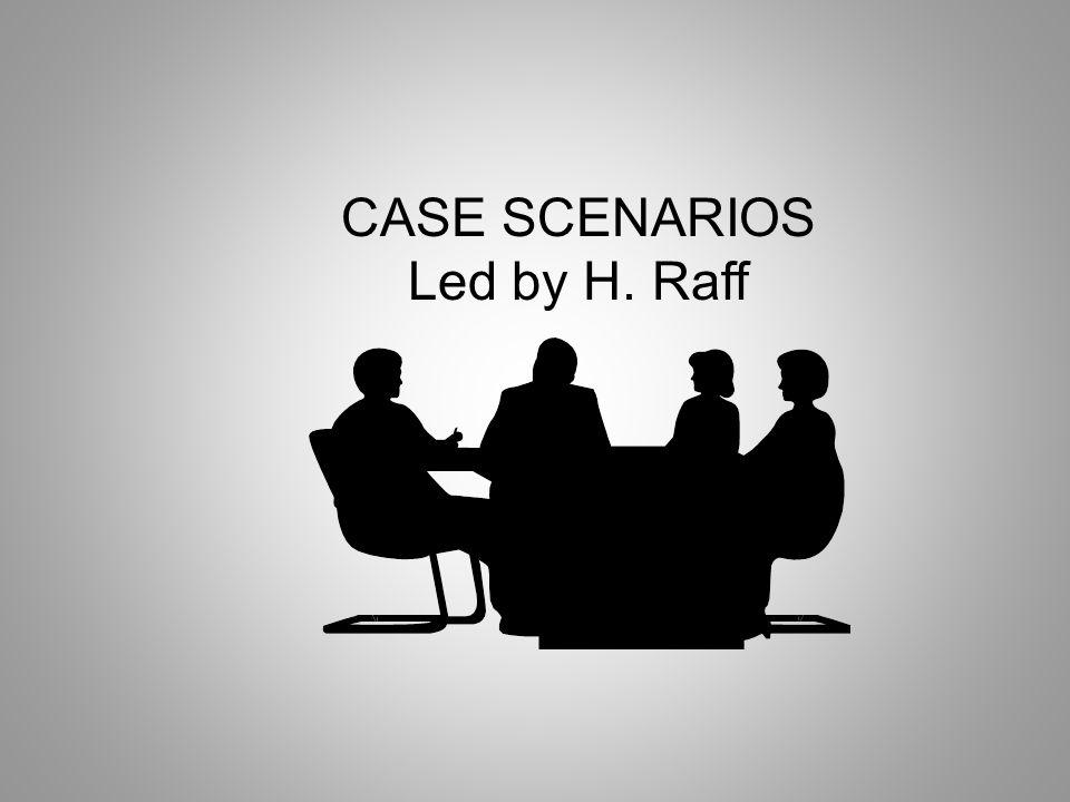 CASE SCENARIOS Led by H. Raff