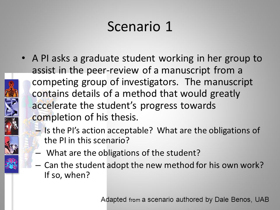 Scenario 1 A PI asks a graduate student working in her group to assist in the peer-review of a manuscript from a competing group of investigators. The