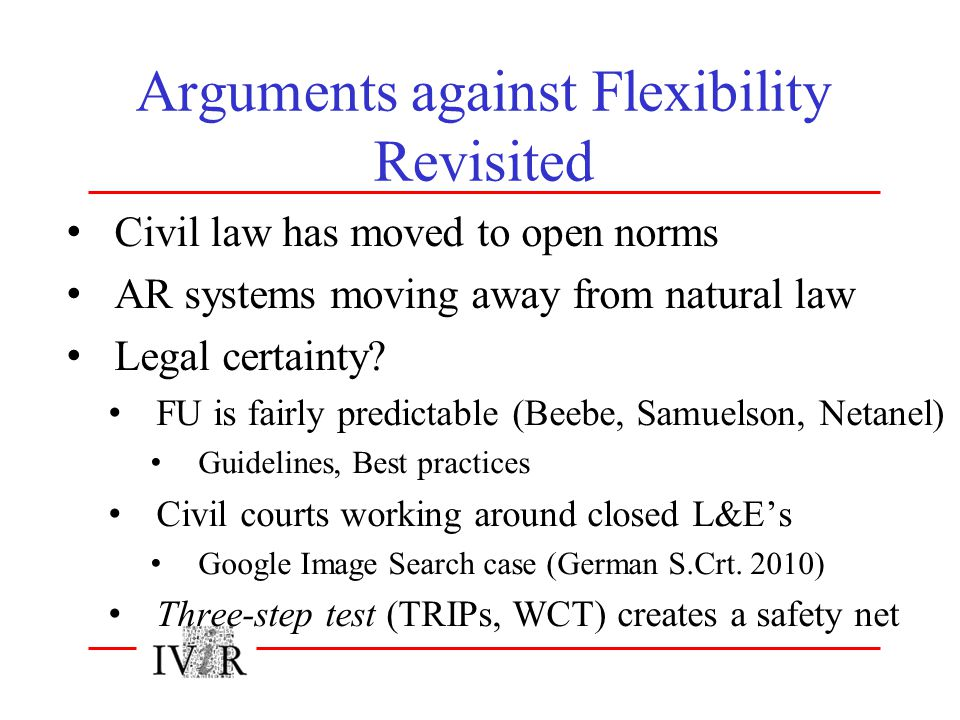 Arguments against Flexibility Revisited Civil law has moved to open norms AR systems moving away from natural law Legal certainty.