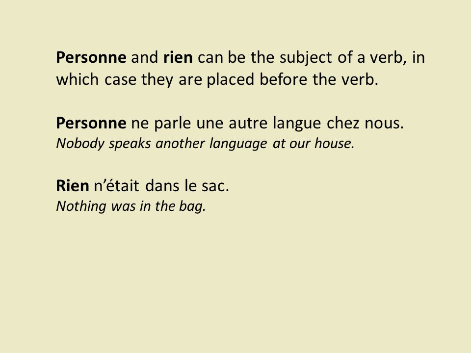 Personne and rien can be the subject of a verb, in which case they are placed before the verb.