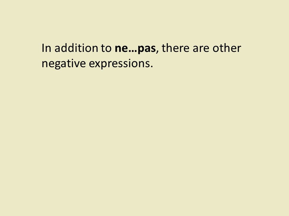 In addition to ne…pas, there are other negative expressions.