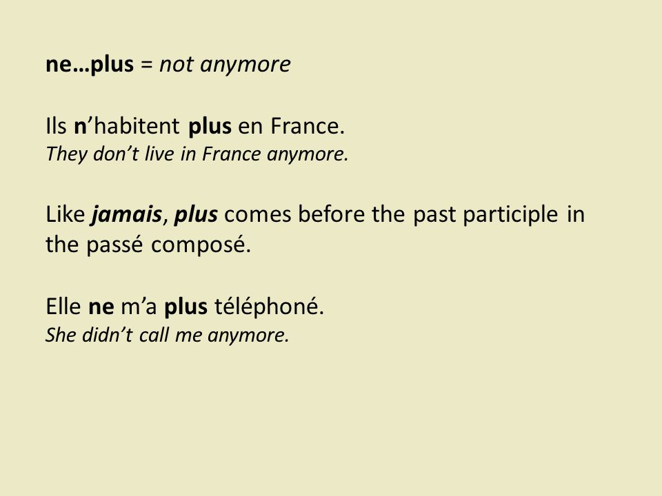 ne…plus = not anymore Ils n'habitent plus en France.
