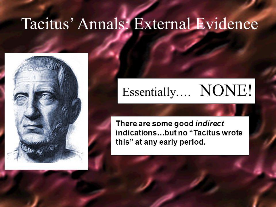 Tacitus' Annals: External Evidence Essentially…. NONE.